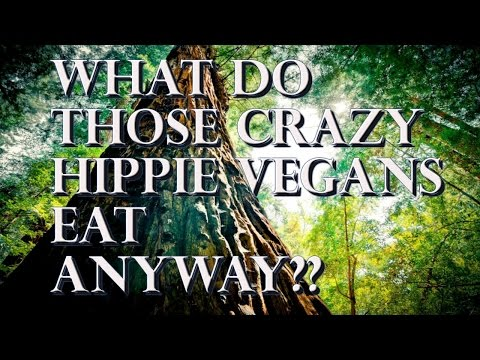 Ep:727 What do those crazy hippie vegans eat anyway?