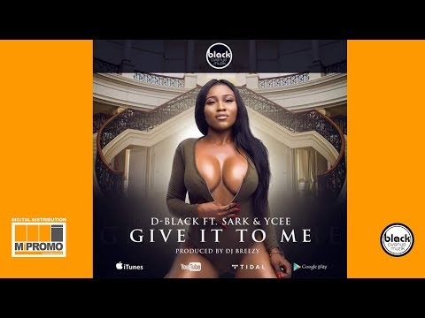 D-Black - Give It To Me ft. Sarkodie & Ycee (Audio Slide)