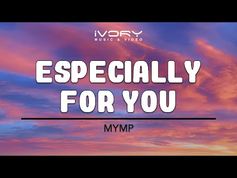 MYMP | Especially For You