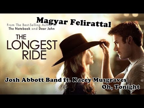 Josh Abbott Band ft. Kacey Musgraves- Oh, Tonight [Magyar Felirattal] (From The Longest Ride)