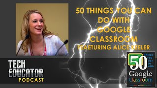 50 Things You Can Do With Google Classroom | Featuring Alice Keeler