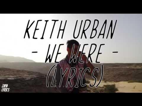 Keith Urban - We Were (Lyrics)😒