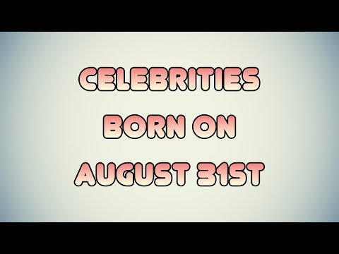 Celebrities born on August 31st