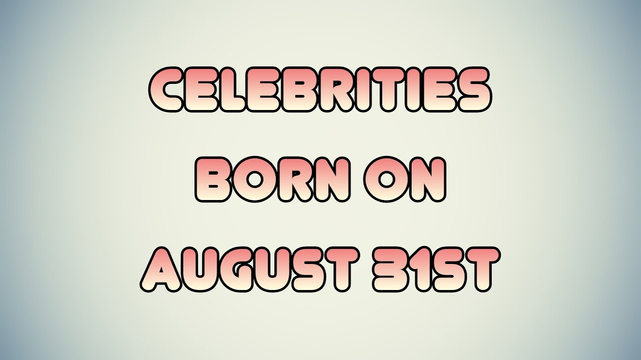 August 31 Celebrity Birthdays No One Tells You About
