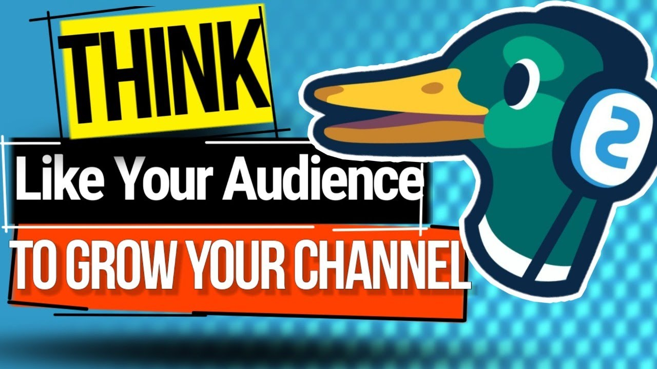 Think Like Your Audience To Grow Your Channel