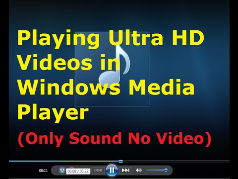 Ultra HD Video size (3840x2160) file not playing in Windows Media Player - Only Sound No Video