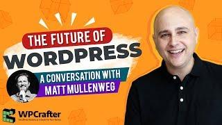 The Future Of WordPress - My Interview With Matt Mullenweg On Gutenberg, Page Builders & WordCamp US