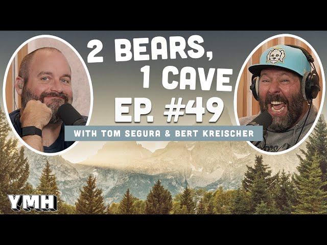 Ep. 49 | 2 Bears 1 Cave w/ Tom Segura & Bert Kreischer