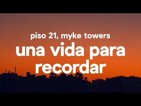 Piso 21 & Myke Towers - Una Vida Para Recordar (Letra / Lyrics)