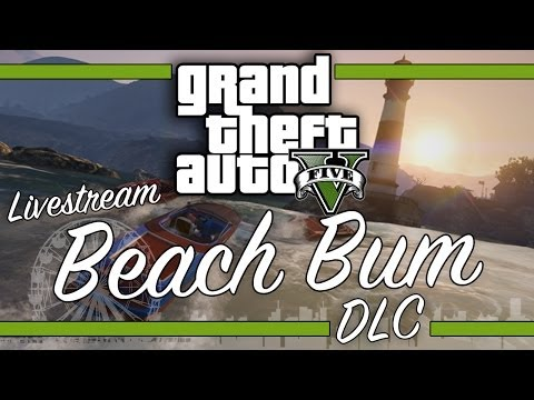 Grand Theft Auto V: Official Beach Bum DLC *LIVE* Gameplay GTA 5