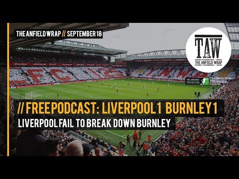 Free Podcast: Liverpool Fail To Break Down Burnley