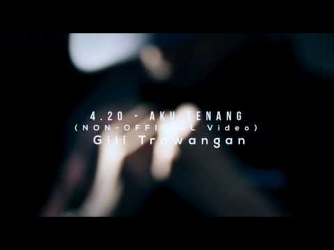 4.20 - AKU TENANG (UNOFFICIAL MUSIC VIDEO) ORIGINAL BY GILI TRAWANGAN)