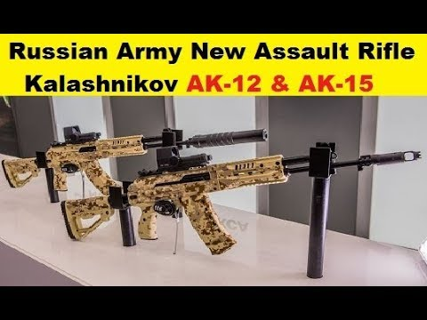 The Russian Army's  New AK-12 and AK-15 Kalashnikov Assault Rifle