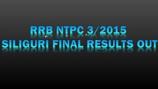 INDIAN RAILWAYS || RRB NTPC 3/2015 SILIGURI FINAL RESULTS OUT || GOVT EXAMS 2017 Video