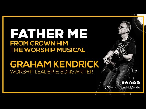 Graham Kendrick - Father Me (O Father of the Fatherless) from Crown Him