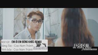Em Ơi Em Đừng Khóc (Remix) - Cao Nam Thành | Karaoke / Beat Chuẩn
