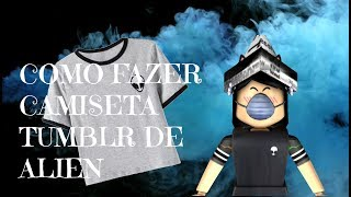 Roblox HOW to MAKE a T-SHIRT TUMBLR of ALIEN for FREE in ROBLOX by PC