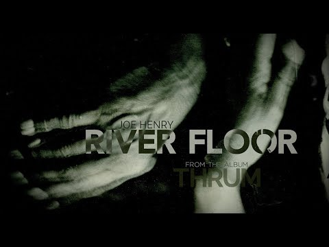 "Joe Henry ""River Floor"" Official Lyric Video - New album ""Thrum"" OUT NOW!"