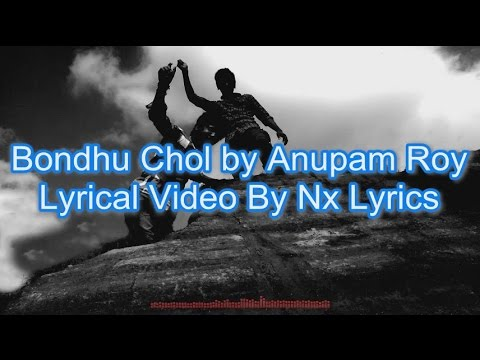 Bondhu Chol By Anupam Roy || Lyrical Video by Nx Lyrics