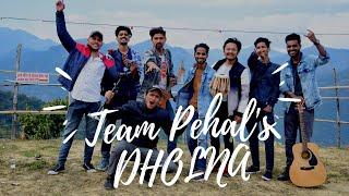 DHOLNA | TEAM PEHAL