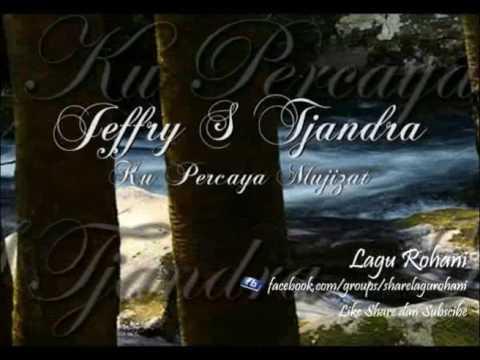 Ku Percaya Mujizat   Jeffry S Tjandra