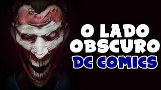 O LADO OBSCURO DA DC COMICS!