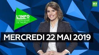 L'Info avec Stéphanie De Muru - Mercredi 22 mai 2019