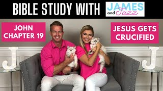 Bible Study With Us || John Chapter 19 || Jesus Gets Crucified || Scripture || James And Jazz
