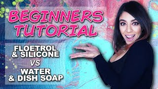 Fluid Acrylic Pouring BEGINNERS TUTORIAL - FLOETROL & SILICONE vs WATER & DISH SOAP