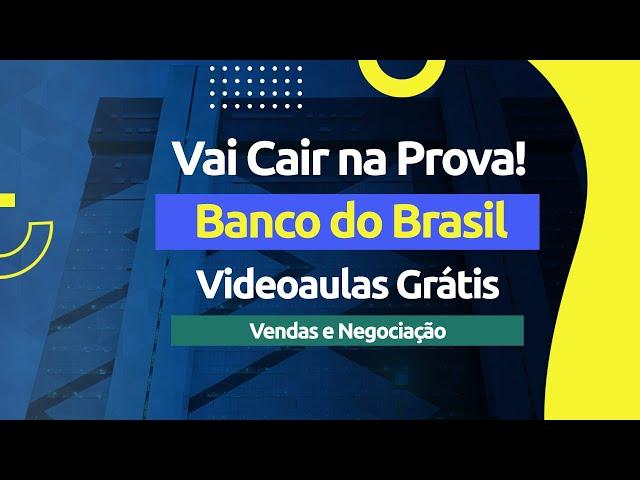 Vai Cair na Prova! Banco do Brasil - Vendas e Negociação