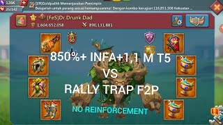 PART 1..Rally Trap F2p Take Rally 1,1 Mil T5 .. Infa On Infa !! Without Reinforcement ..Lord Mobile