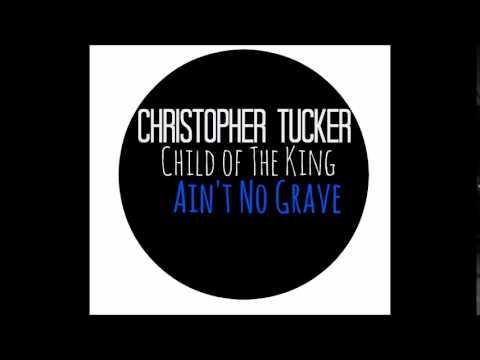 """Ain't No Grave"" Christopher Tucker"