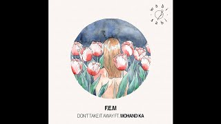 Download PREMIERE : F.E.M - Don't Take It Away Ft. Mohand Ka (Original Mix) [Wabi Sabi] Mp3 and Videos