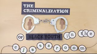 The Criminalization of Black Youth in the Classroom