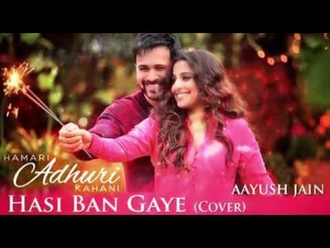 Hasi Ban Gaye (cover)   Hamari Adhuri Kahani   MIX Version   Aayush Jain