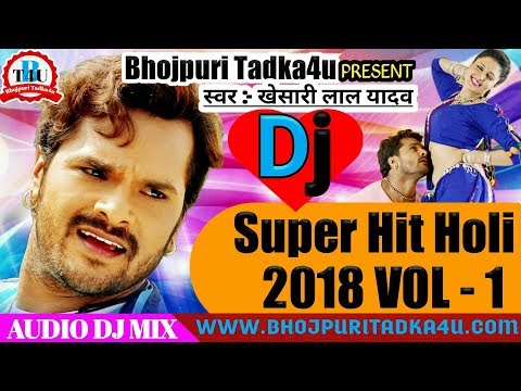 2018 Non-Stop Khesari Lal Yadaw Super Hit Holi Songs DJ Remix Vol 1