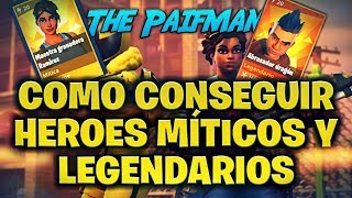 🙌How to Get(MYTIC AND LEGENDARY HEROES)Fortnite Save the World🙌 THE PAIFMAN
