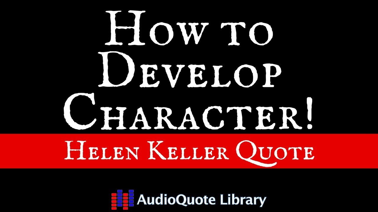 Helen keller quote how to develop character youtube helen keller quote how to develop character altavistaventures