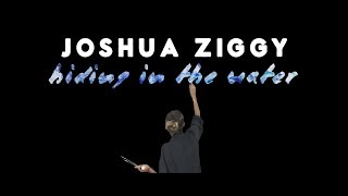 Joshua Ziggy - Hiding in the Water (Timelapse)