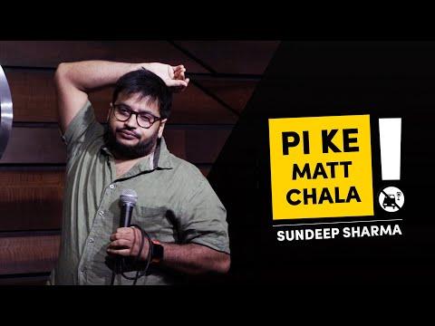 Pi Ke Mat Chala - Sundeep Sharma Stand-up Comedy