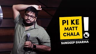 Pi Ke Mat Chala - Sundeep Sharma Stand-up Comedy