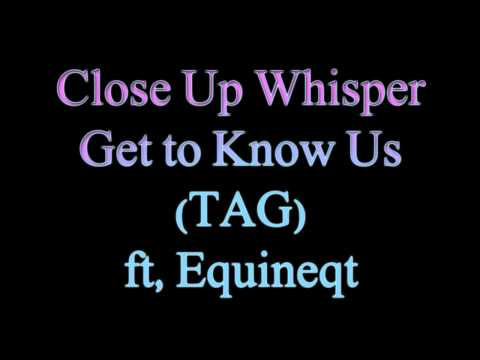 Close Up Whisper Get To Know Us (TAG) ft, Equineqt ASMR