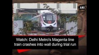 Watch: Delhi Metro's Magenta line train crashes into wall during trial run - Delhi News