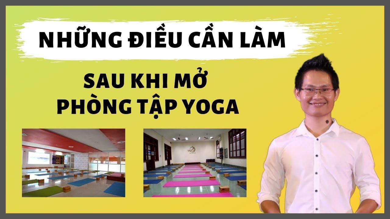 Những điều cần làm sau khi mở câu lạc bộ Yoga hoặc kinh doanh phòng tập Yoga | Đặng Kim Ba