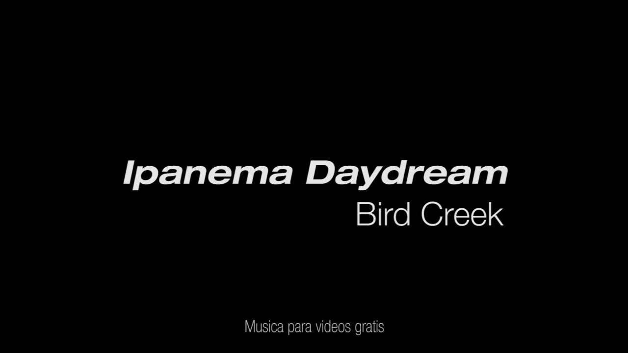 Bird Creek Ipanema Daydream Youtube
