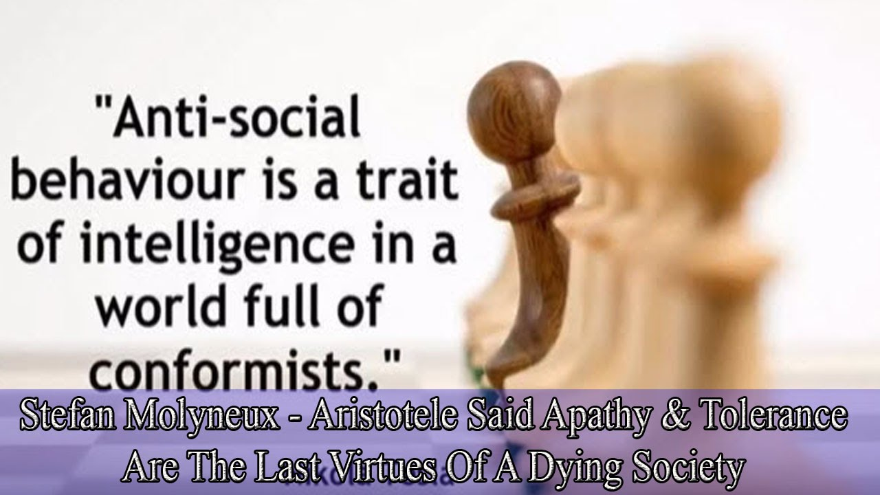 Tolerance And Apathy Are The Last Virtues Of A Dying: Aristotele Said Apathy & Tolerance Are