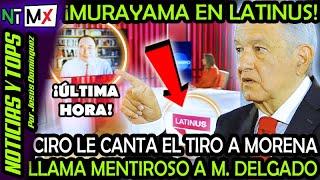 LE CANTA EL TIRO ¡ CIRO MURAYAMA SALE EN LATINUS y LE LLAMA MENTIROSO A MARIO DELGADO y MORENA !