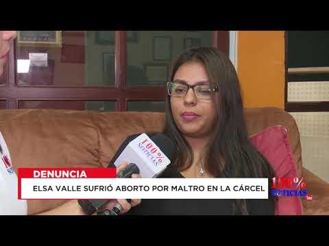 Elsa Valle sufrió aborto por maltratos en la cárcel