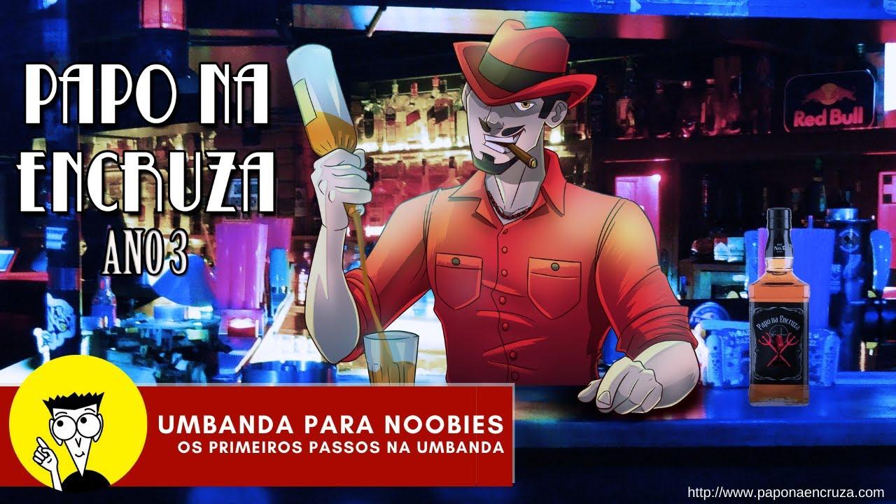 Papo na Encruza 75 - Umbanda para Noobies