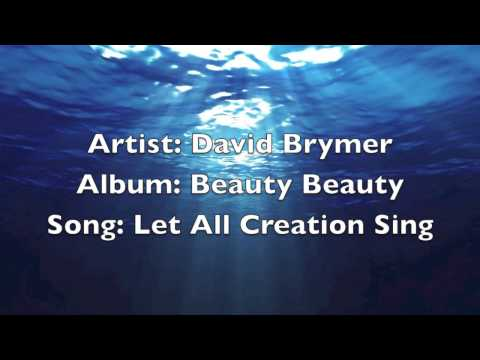 Let All Creation Sing (David Brymer)
